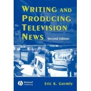 Writing News for Television by Eric Gormly