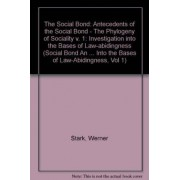 The Social Bond: Antecedents of the Social Bond - The Phylogeny of Sociality v. 1 by Werner Stark