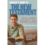 Barclay's Guide to the New Testament by William Barclay