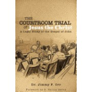 The Courtroom Trial of Jesus the Christ: A Legal Study of the Gospel of John
