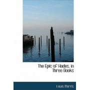 The Epic of Hades, in Three Books by Lewis Morris