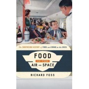 Food in the Air and Space by Richard Foss