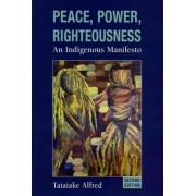 Peace, Power, Righteousness by Taiaiake Alfred