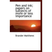 Pen and Ink; Papers on Subjects of More or Less Importance by Brander Matthews