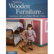 Making Wooden Furniture for American Girl and Other 18-Inch Dolls, 3rd Edn by Dennis Simmons