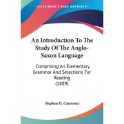 An Introduction to the Study of the Anglo-Saxon Language by Stephen Haskins Carpenter