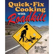 Quick-Fix Cooking with Roadkill by Buck Peterson