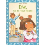 D.W., Go to Your Room! by M Brown