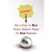 Engage! How to Create the Best Employee Engagement Program for Your Organization by Mary King