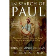 In Search Of Paul: How Jesus' Apostle Opposed Rome's Empire With God's Kingdom by John Dominic Crossan
