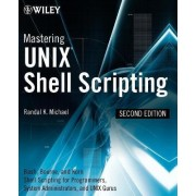 Mastering Unix Shell Scripting by Randal K. Michael
