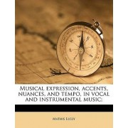 Musical Expression, Accents, Nuances, and Tempo, in Vocal and Instrumental Music; by Mathis Lussy