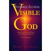 Invisible Illness, Visible God by Merry Marinello