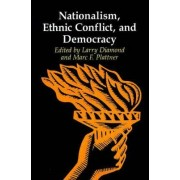 Nationalism, Ethnic Conflict and Democracy by Larry Diamond