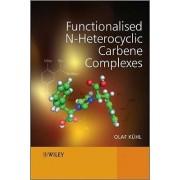 Functionalised N-heterocyclic Carbene Complexes by Olaf K