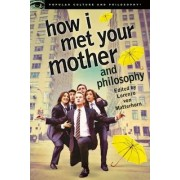 How I Met Your Mother and Philosophy by Lorenzo Von Matterhorn