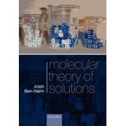 Molecular Theory of Solutions by Arieh Ben-Naim