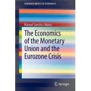 The Economics of the Monetary Union and the Eurozone Crisis by Manuel Sanch