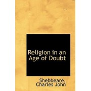 Religion in an Age of Doubt by Shebbeare Charles John