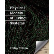Physical Models of Living Systems by University Philip Nelson