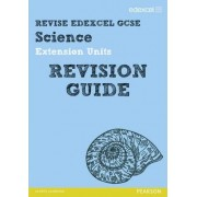 REVISE Edexcel: Edexcel GCSE Science Extension Units Revision Guide by Penny Johnson