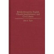 British Monarchy, English Church Establishment, and Civil Liberty by John A. Taylor