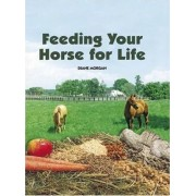 Feeding Your Horse for Life by Diane Morgan