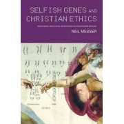Selfish Genes and Christian Ethics by Neil Messer