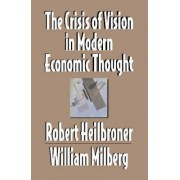 The Crisis of Vision in Modern Economic Thought by Robert L. Heilbroner