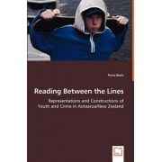 Reading Between the Lines - Representations and Constructions of Youth and Crime in Aotearoa/New Zealand by Fiona Beals
