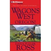 Wagons West Oregon! by Dana Fuller Ross
