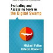 Evaluating and Assessing Tools in the Digital Swamp by Professor Michael Fullan