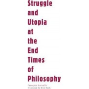 Struggle and Utopia at the End Times of Philosophy by Francois Laruelle