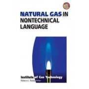 Natural Gas in Nontechnical Language by Institute of Gas Technology