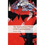 The Transnational World of the Cominternians by Brigitte Studer