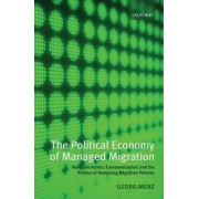 The Political Economy of Managed Migration by Georg Menz