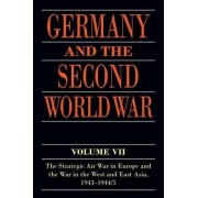 Germany and the Second World War: The Strategic Air War in Europe and the War in the West and East Asia, 1943-1944/5 Volume VII by Horst Boog