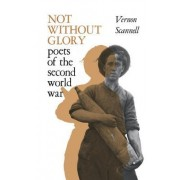 Not Without Glory: The Poets of the Second World War