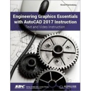 Engineering Graphics Essentials with AutoCAD 2017 Instruction (Including Unique Access Code) by Kirstie Plantenburg