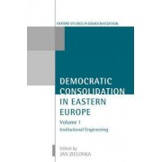 Democratic Consolidation in Eastern Europe: Institutional Engineering Volume 1 by Professor of European Politics Jan Zielonka