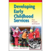 Developing Early Childhood Services: Past, Present and Future by Peter Baldock