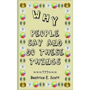 Why People Say and Do These Things by Beatrice Scott