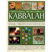 Understanding the Mysteries of Kabbalah: Exploring the Ancient Esoteric Heart of Jewish Mysticism by Maggy Whitehouse