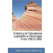 A History of Educational Legislation in Mississippi from 1798 to 1860 by William Henington Weathersby
