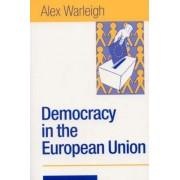 Democracy in the European Union by Alex J. F. Warleigh-Lack