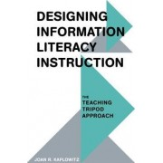 Designing Information Literacy Instruction by Joan R. Kaplowitz