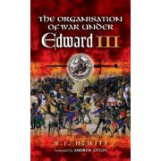 The Organisation of War Under Edward III by H. J. Hewitt