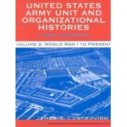 United States Army Unit and Organizational Histories: v.2 by James T. Controvich
