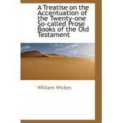 A Treatise on the Accentuation of the Twenty-One So-Called Prose Books of the Old Testament by William Wickes
