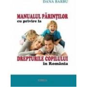 Manualul parintilor cu privire la drepturile copilului in Romania - Dana Barbu